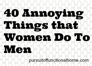 40 Annoying Things That Women Do To Men
