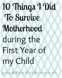 10 Things I Did To Survive Motherhood During the First Year of my Child