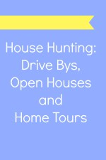 House Hunting: Drive Bys, Open Houses and Home Tours