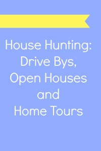 House Hunting Drive Bys, Open Houses and Home Tours