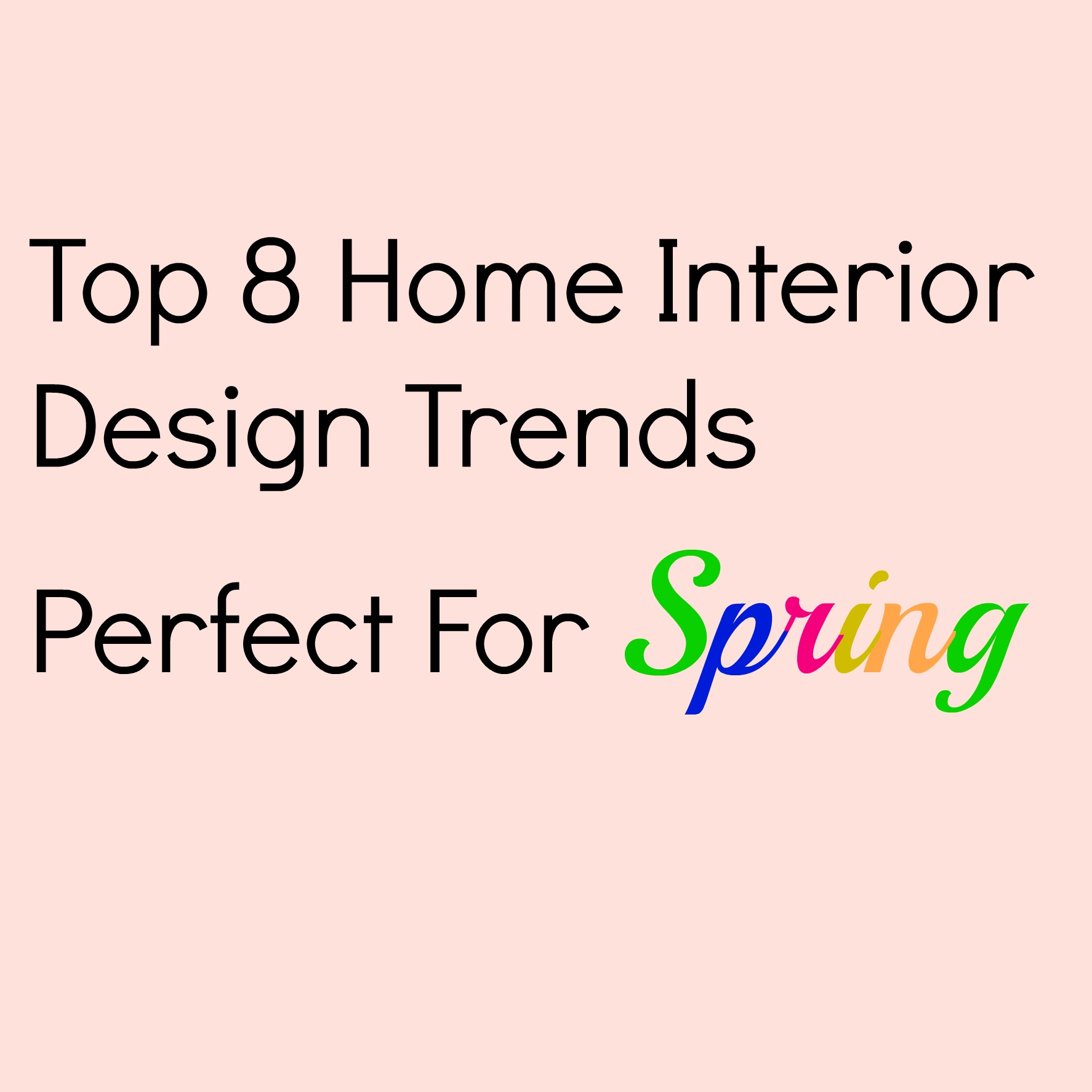Top 8 Home Interior Design Trends Perfect For Spring