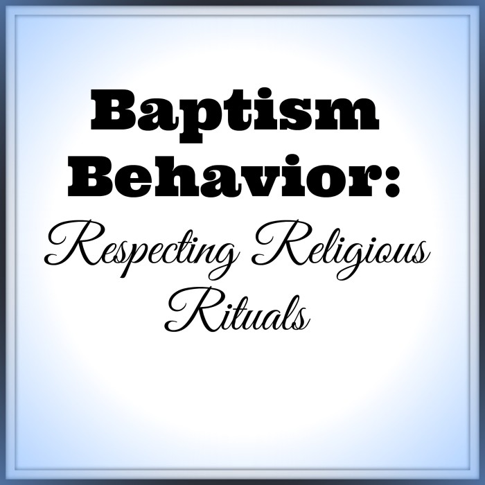 Baptism Behavior, tips on baptism gifts, baptism dress code, baptism conduct