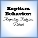 Baptism Behaviors: Respecting Religious Rituals