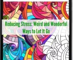 Reducing Stress: Weird and Wonderful Ways to Let It Go