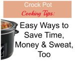 Crock Pot Cooking Tips: Easy Ways to Save Time, Money and Sweat, Too