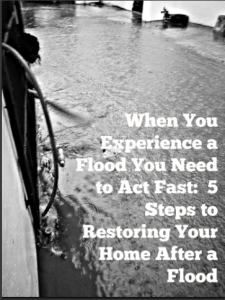 When You Experience a Flood You Need to Act Fast 5 Steps to Restoring Your Home After a Flood