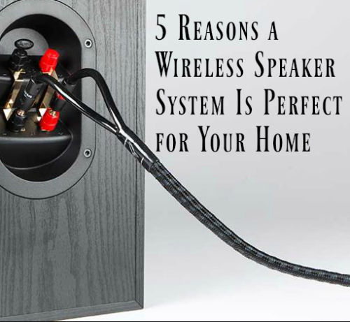 Got Kids; Go Wireless: 5 Reasons a Wireless Speaker System Is Perfect for Your Home
